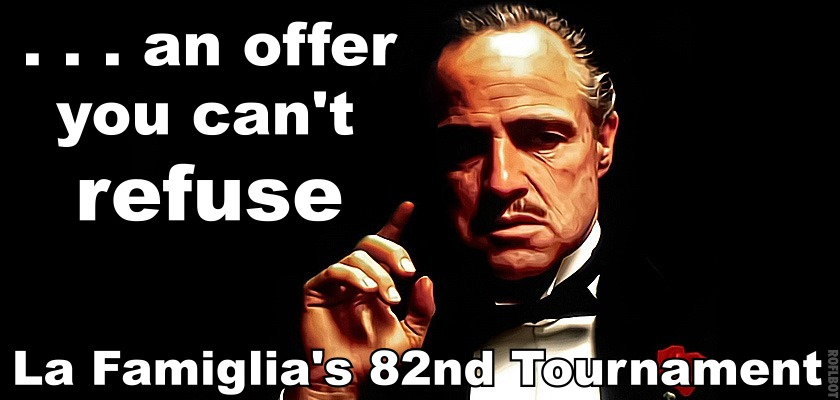 Tournament: AN OFFER YOU CAN'T REFUSE : La Famiglia's 82nd ...