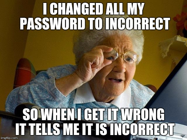 Image result for i changed my password to incorrect