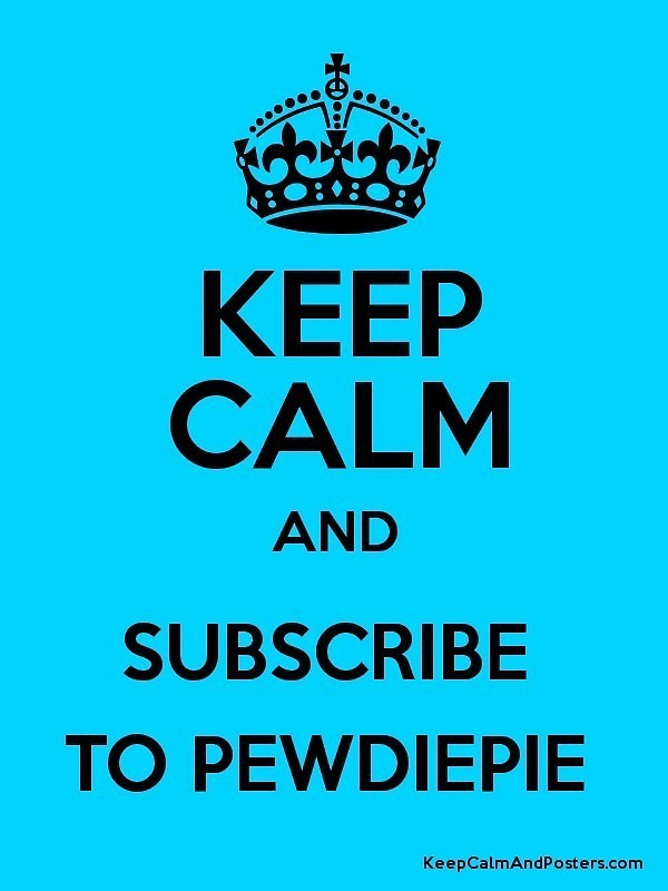 Image result for keep calm and sub to pewdiepie