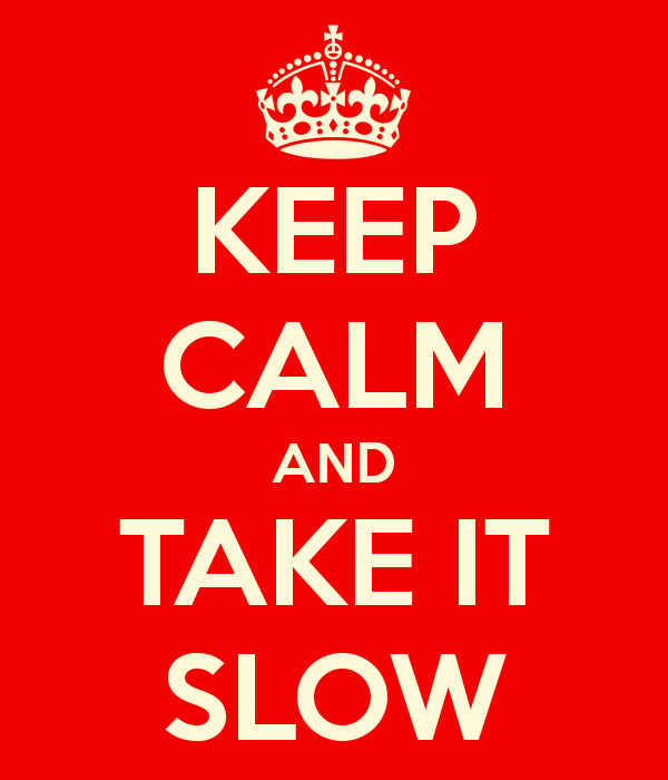Take it slow when you are winning!