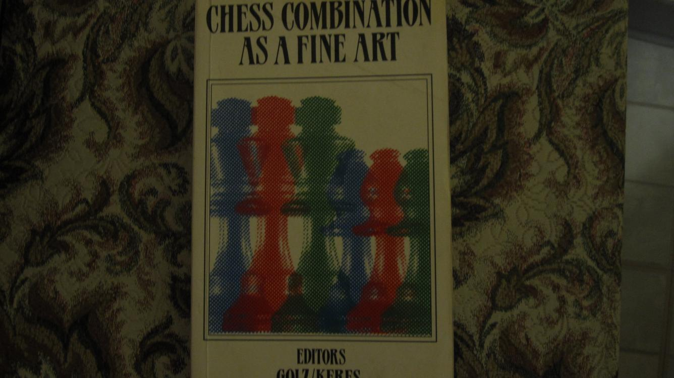 """Chess Combination as a Fine Art"" edited by Golz and Keres"
