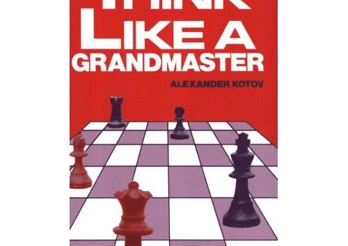 """""""Think Like a Grandmaster"""" by Alexander Kotov"""