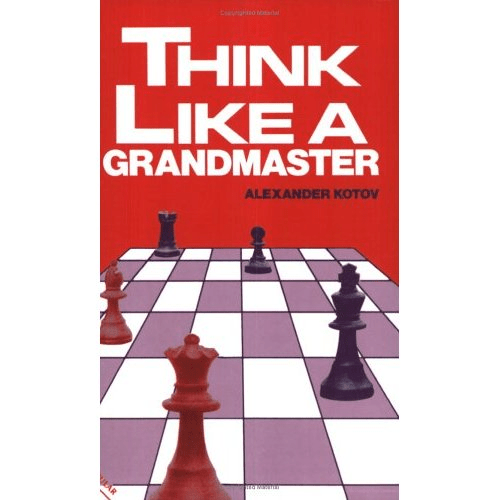 """Think Like a Grandmaster"" by Alexander Kotov"