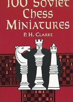"""100 Soviet Chess Miniatures"" by P.H. Clarke"