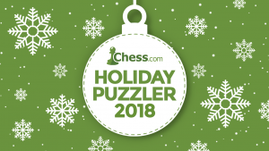 Can You Solve Our 2018 Holiday Chess Puzzler?