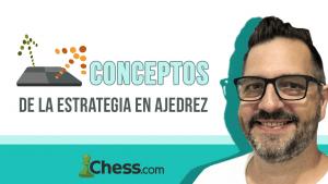 ¡Nuevo Curso! Conceptos de la Estrategia en Ajedrez