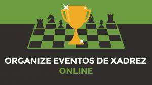Como Organizar Eventos de Xadrez Online