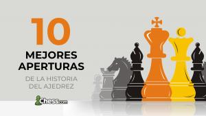 Las 10 mejores aperturas de ajedrez de la historia