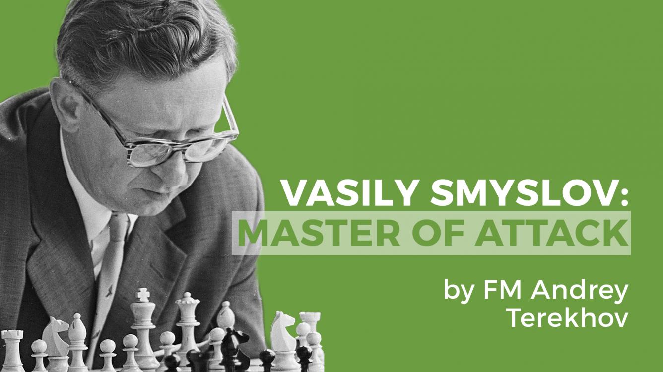 Vasily Smyslov: Master Of Attack