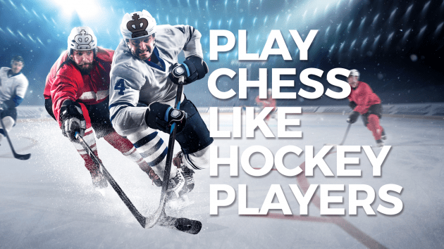 Play Chess Like Hockey Players!