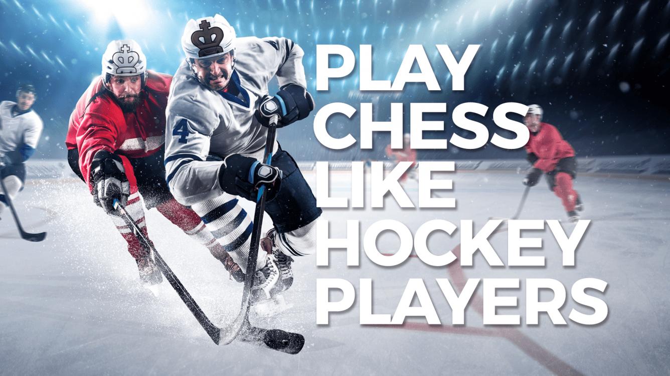 Play Chess Like Hockey Players!