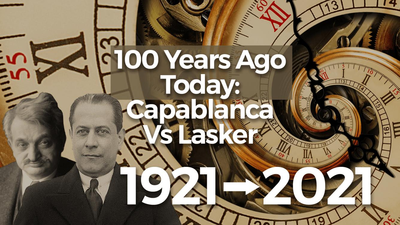 100 Years Ago Today: Capablanca Vs Lasker 1921