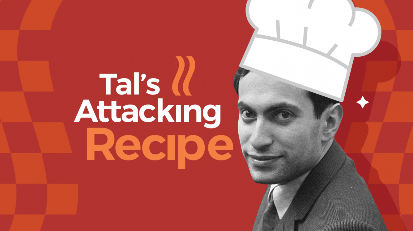 Tal's Attacking Recipe