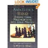 Book Reveiw: The Amateur's Mind: Turning Chess Misconceptions Into Chess Mastery, by Jeremy Silman