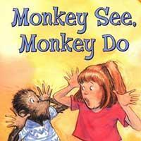 Monkey See Monkey Do.