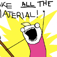 Take ALL the material!