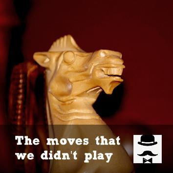 The moves that we didn't play