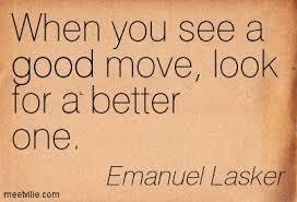 When You See a Good Move...Look for a Better One