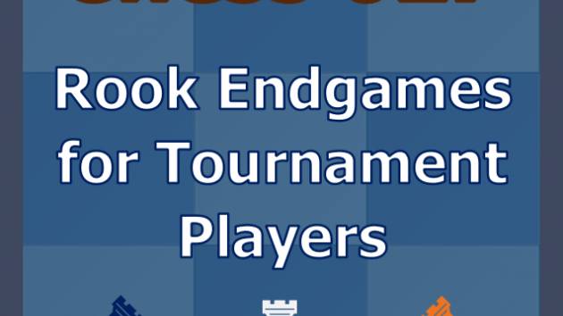 Chess 027: Rook Endgames for Tournament Players