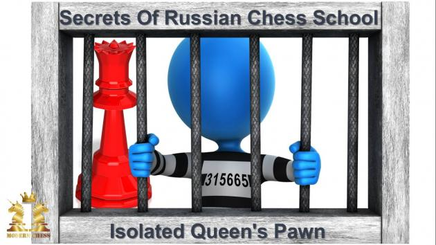 How To Play Against Isolated Queen's Pawn - Lessons From Russian Chess School