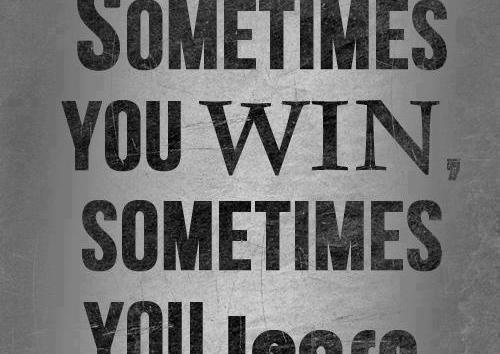 """Sometimes You Win, Sometimes You Learn"""