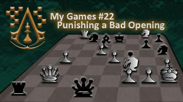 My Games #22: Punishing a Bad Opening