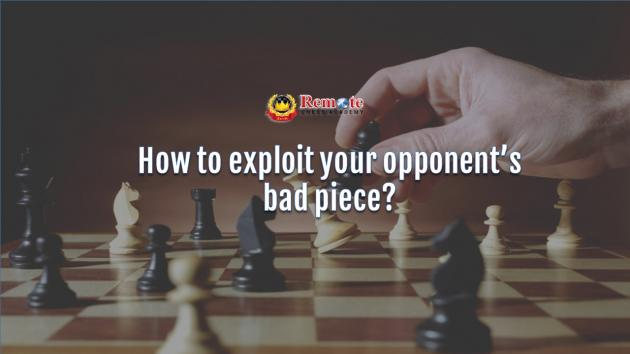 How to exploit your opponent's bad piece?
