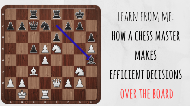 How chess master makes efficient decisions over the board