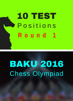 10 Test Positions - Chess Olympiad Round 1