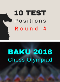 10 Test Positions - Chess Olympiad R4