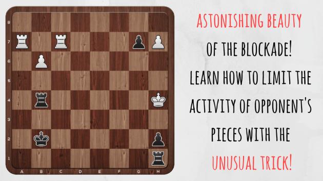 Astonishing beauty of the blockade in chess!