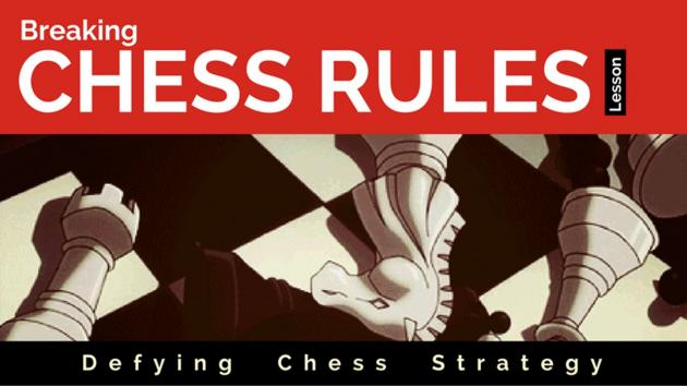 Breaking chess rules – defying chess strategy