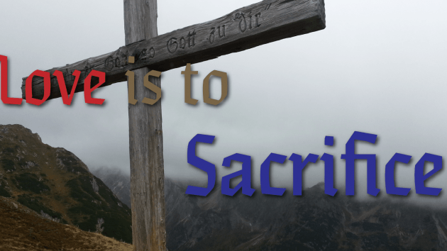 Love is to Sacrifice !