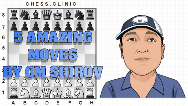 New video: 5 amazing moves by Shirov!