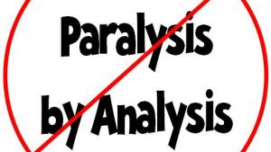 Paralaysis by Analysis