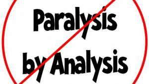 Paralaysis by Analysis