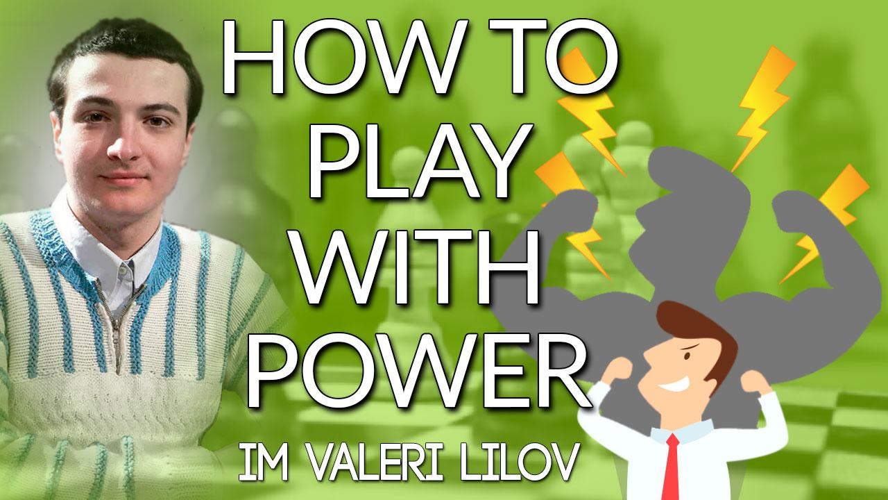 How to Play Chess With Power