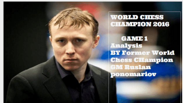 Worldchess Championship 2016 Game1  Analysis By Former World Chess CHampion GM Ruslan ponomariov