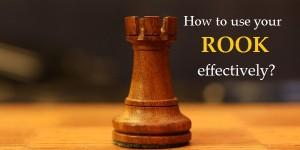 How to use your rook effectively?