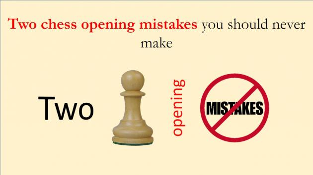 Two chess opening mistakes you should never make