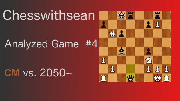 Analyzed Chess Games #4 (2050~ vs. CM)