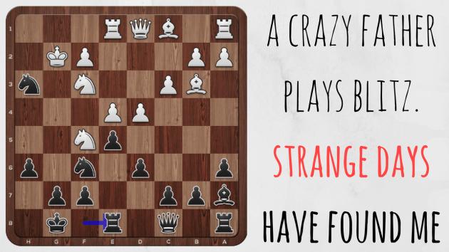 Strange Days, Strange Chess...