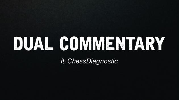 Dual Commentary Match against ChessDiagnostic!