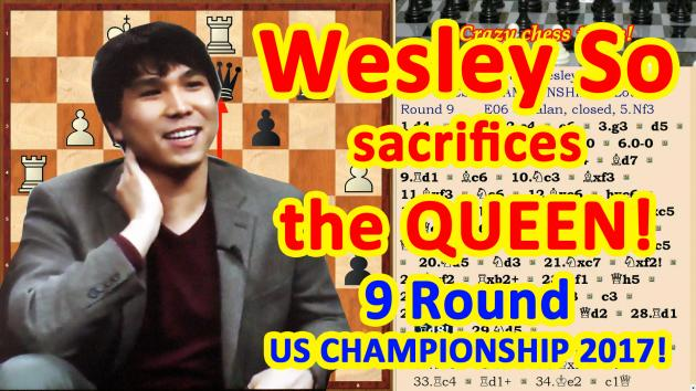 Wesley So sacrifices the Queen at the US Chess Championship 2017 in 9 Round!