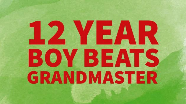12 year boy beats Grandmaster