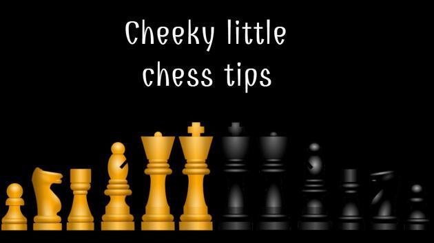 Cheeky little chess tips