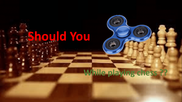 Should you spin it while playing Chess ??