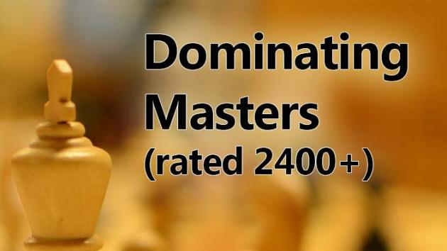 Dominating Chess Masters (2400+)