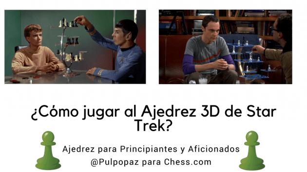 ¿Cómo se juega al ajedrez 3D de Star Trek y The Big Bang Theory? Ajedrez y Cultura Popular