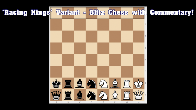 'Racing Kings' Variant - Blitz Chess with Commentary!